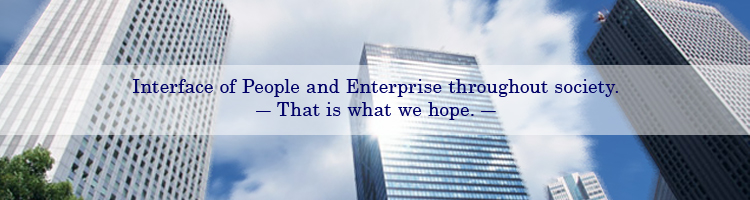 Interface of People and Enterprise throughout society. -That is what we hope.-